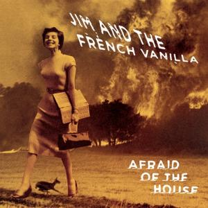 Jim and the French Vanilla - Afraid of the House lp (Dirtnap)