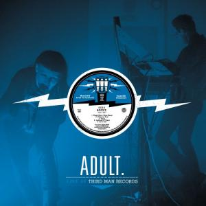 Adult - Live at Third Man lp (Third Man)