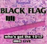 Black Flag - Who's Got The 10 1/2 lp (SST)