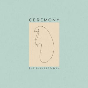 Ceremony - The L-Shaped Man (Matador)