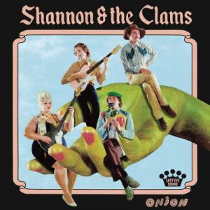 Shannon & The Clams - Onion lp (Nonesuch)
