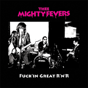 Thee Mighty Fevers - Fuck'in Great R'n'R lp (Deadbeat)