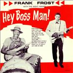 Frank Frost - Hey Boss Man! lp + cd (Doxy)