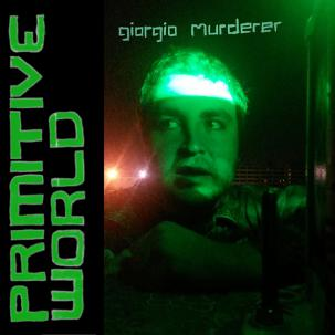 "Giorgio Murderer - Primitive World 7"" (Goner) CLEAR VINYL"