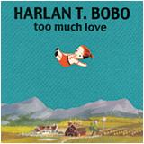 Harlan T Bobo - too much love lp (Beast Records, France)