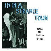 I'm In A Strange Town - Blues and Gospel 19217-2967 (MS)
