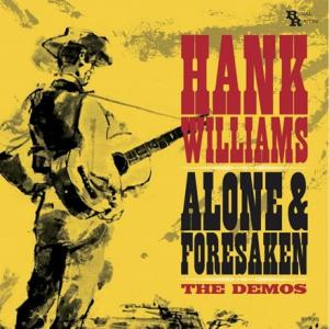 Hank Williams - Alone and Forsaken: The Demos lp (Rural Routes)