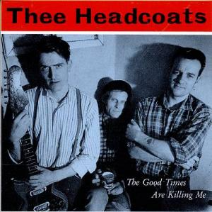 Thee Headcoats - The Good Times Are Killing Me lp (MS)