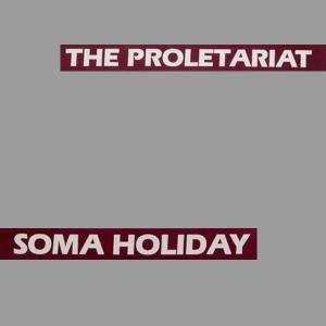 The Proletariat - Soma Holiday lp (SS Records)