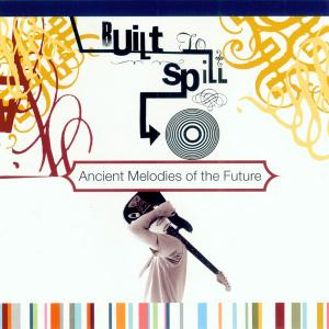 Built to Spill - Ancient Melodies of the Future lp (1972)