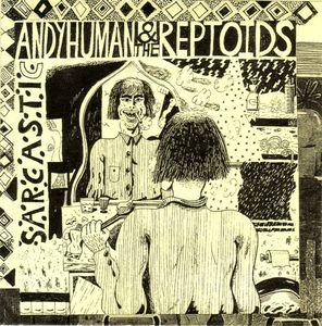 Andy Human and the Reptoids - Sarcastic 7""