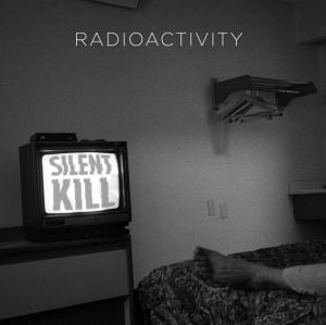 Radioactivity - Silent Kill lp (Dirtnap)