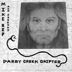 Rep, Mike and Friends - Darby Creek Drifter lp (540 Records)