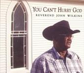 Reverend John Wilkins - You Can't Hurry God cd (Big Legal Mess)