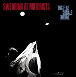Swearing At Motorists - This Flag Signals Goodbye lp (SC)