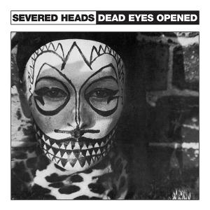 Severed Heads - Dead Eyes Opened lp (Dark Entries)