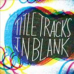 Title Tracks - In Blank lp (Windian Records)