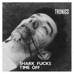 "Tronics - Shark Fucks / Time Off 7"" (What's Your Rupture)"