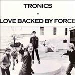 Tronics - Love Backed By Force lp (What's Your Rupture)