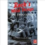 Rock's Wild Things The Troggs Files (Helter Skelter Publishing)