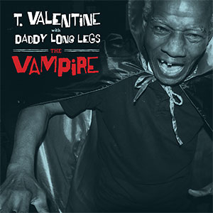 T Valentine with Daddy Long Legs - The Vampire lp (Norton)