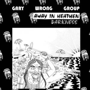 Gary Wrong Group - Away In Heathen Darkness lp