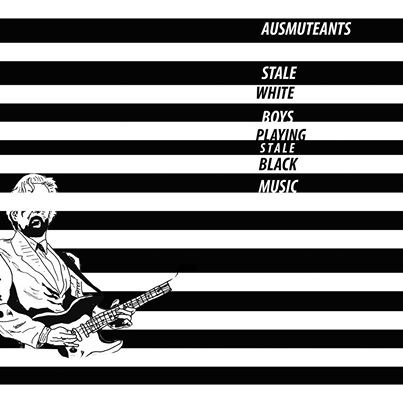 Ausmuteants - Stale White Boys Playing Stale Black Music 7""