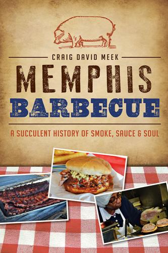 Memphis Barbecue - Craig D. Meek (History Press)