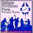 Before Birdmen Flew Vol 3 lp (Vinyl Vengeance)