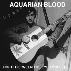 "Aquarian Blood - Right Between the Eyes 7"" (Goodbye Boozy)"