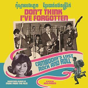 Don't Think I've Forgotten Cambodia's Lost Rock N Roll cd