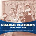 Charlie Feathers - Long Time Ago lp (Norton)