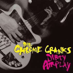 Chrome Cranks - Dirty Airplay lp (Bang! Records)