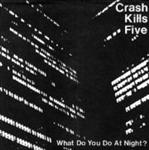 "Crash Kills Five - What Do You Do At Night 7"" (UGLY POP)"