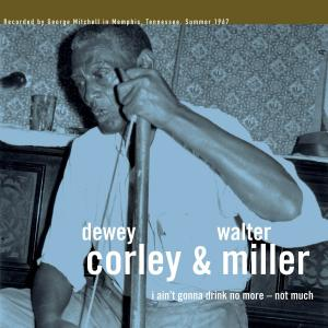 Dewey Corley & Walter Miller - I Ain't Gonna Drink No More lp