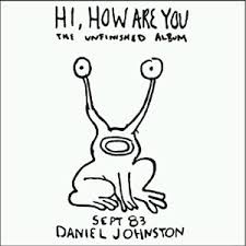 Daniel Johnston - Hi, How Are You lp (High Wire Music)