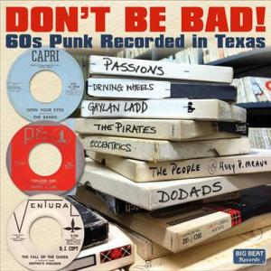 Don't Be Bad - 60s Punk Recorded In Texas cd (Big Beat)