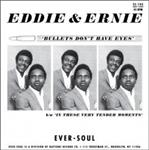 "Eddie & Ernie - Bullets Don't Have Eyes 7"" (Ever-Soul)"