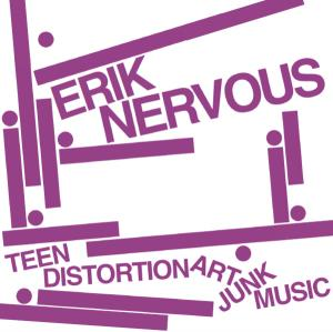 "Erik Nervous - Teen Distortion Art Junk Music 7"" (Neck Chop)"