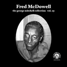 Fred McDowell - George Mitchell Collection Vol 29 7""