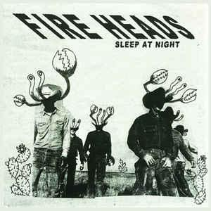 "Fire Heads - Sleep At Night 7"" (Goodbye Boozy)"