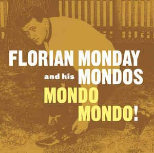 Florian Monday & His Mondos - Mondo Mondo! lp (Norton)