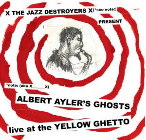 X_X - Albert Ayler's Ghosts live at the Yellow Ghetto lp