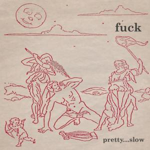 Fuck - Pretty...Slow lp (Vampire Blues)
