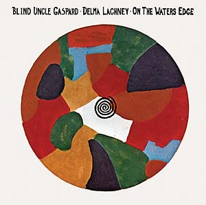 Blind Uncle Gaspard/Delma Lachney - On The Waters Edge lp