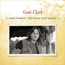 Gene Clark - Here Tonight White Light Demos lp (Omnivore)