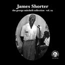 "James Shorter 7"" George Mitchell Collection Vol 19 (Fat Possum)"