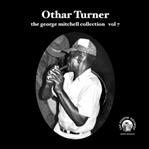 "Othar Turner 7"" George Mitchell Collection Vol 7 (Fat Possum)"