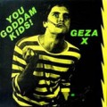 Geza X - You Goddam Kids! lp (Bacchus Archives)