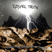 Gospel Truth - A Lonely Man Does Foolish Things lp (12XU)
